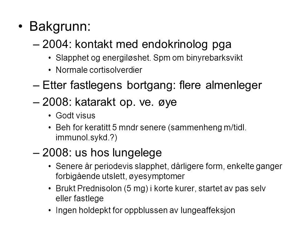 Bakgrunn: –2004: kontakt med endokrinolog pga Slapphet og energiløshet.