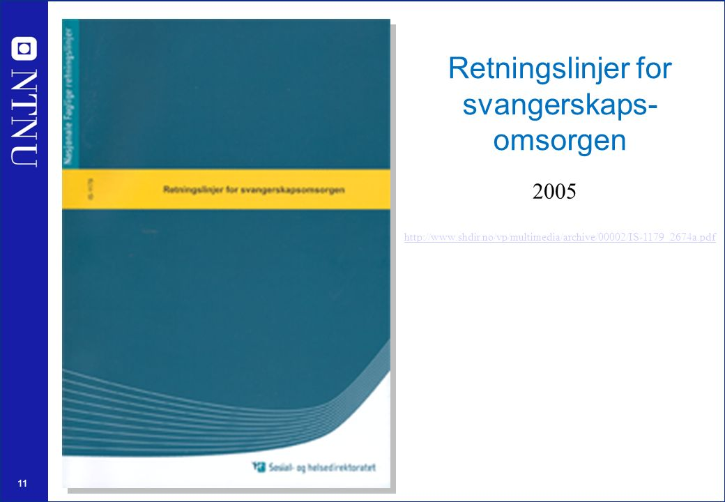 11 Retningslinjer for svangerskaps- omsorgen http://www.shdir.no/vp/multimedia/archive/00002/IS-1179_2674a.pdf 2005
