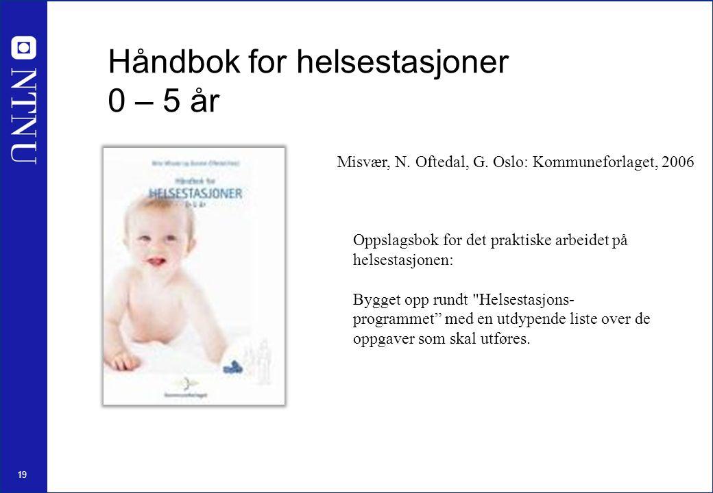 19 Håndbok for helsestasjoner 0 – 5 år Misvær, N. Oftedal, G.