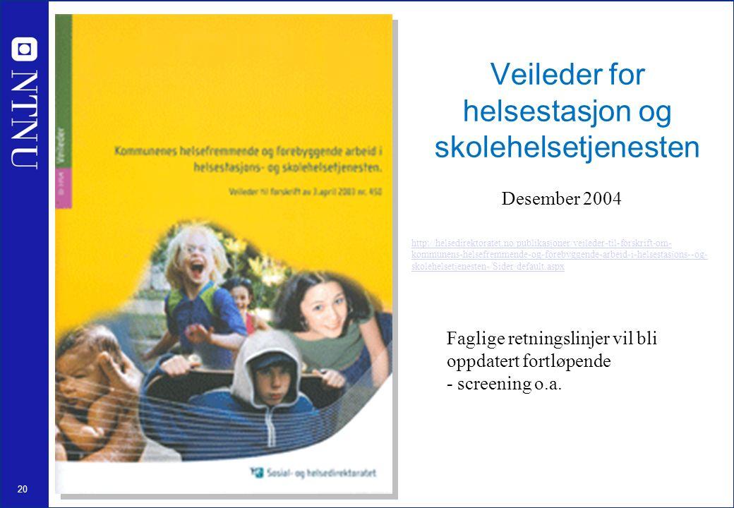 20 Veileder for helsestasjon og skolehelsetjenesten Desember 2004 http://helsedirektoratet.no/publikasjoner/veileder-til-forskrift-om- kommunens-helsefremmende-og-forebyggende-arbeid-i-helsestasjons--og- skolehelsetjenesten-/Sider/default.aspx Faglige retningslinjer vil bli oppdatert fortløpende - screening o.a.