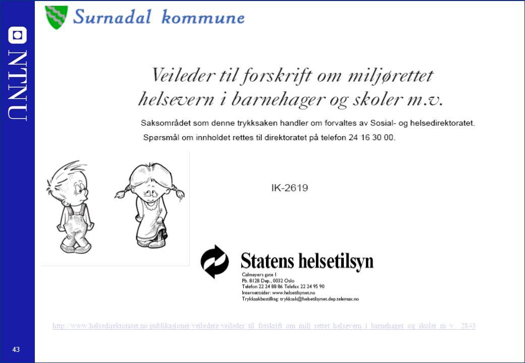 43 http://www.helsedirektoratet.no/publikasjoner/veiledere/veileder_til_forskrift_om_milj_rettet_helsevern_i_barnehager_og_skoler_m_v__2843