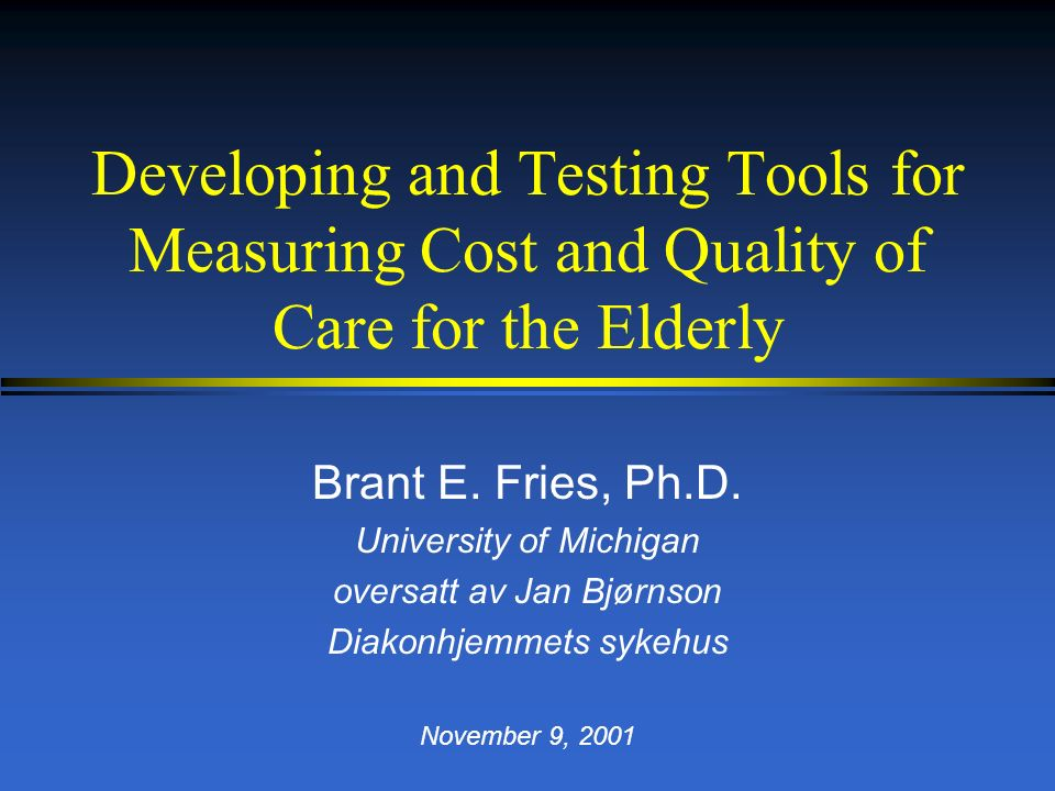 Developing and Testing Tools for Measuring Cost and Quality of Care for the Elderly Brant E.