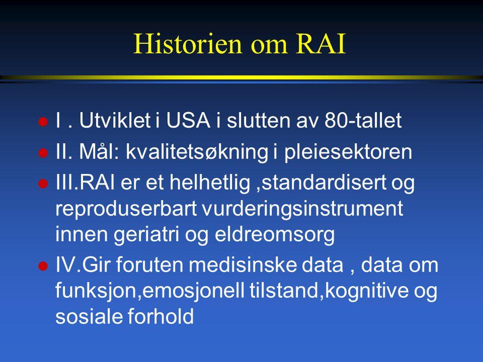 Development Process for the RAI Series of Instruments RAI-PC RAI-AC RAI-PAC RAI-MH RAI-HC2 RAI 2.0 Identifisere klinisk problem Spesifisere triggere for hvert problem Utvikle assessment protocols Reliabilitets- og validitetsstudier Utvikle flere anvendelsesområder Gjennomføre kliniske studier Implementere i kliniske settinger Kontinuerlig evaluering og forbedring (Source: Hirdes et al., Healthcare Management Forum, in press)