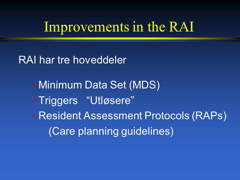 Improvements in the RAI RAI har tre hoveddeler F Minimum Data Set (MDS) F Triggers Utløsere F Resident Assessment Protocols (RAPs) (Care planning guidelines)