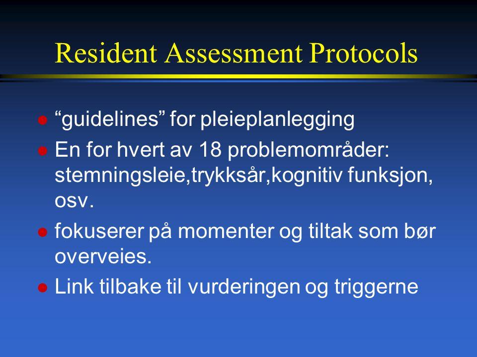 Resident Assessment Protocols l guidelines for pleieplanlegging l En for hvert av 18 problemområder: stemningsleie,trykksår,kognitiv funksjon, osv.