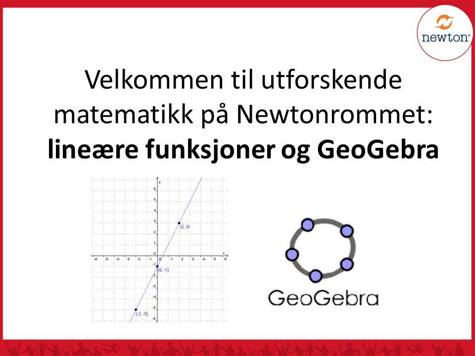 Velkommen til utforskende matematikk på Newtonrommet: lineære funksjoner og GeoGebra