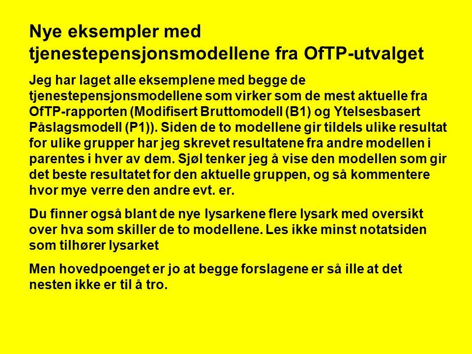 Konsekvenser av levealderjusteringa Etter otprp 37 og OfTP-utvalget Her følger eksempler med ulike inntekter/yrker.