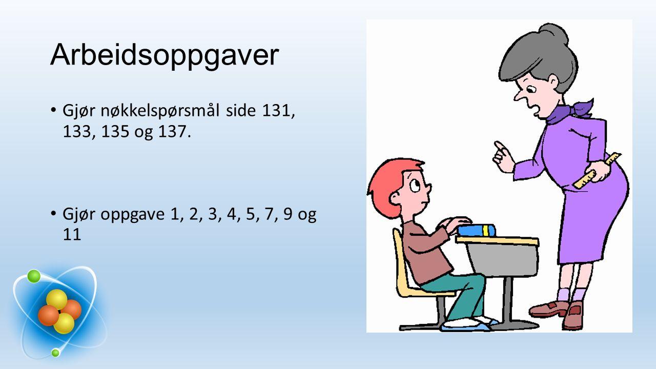 Arbeidsoppgaver Gjør nøkkelspørsmål side 131, 133, 135 og 137.