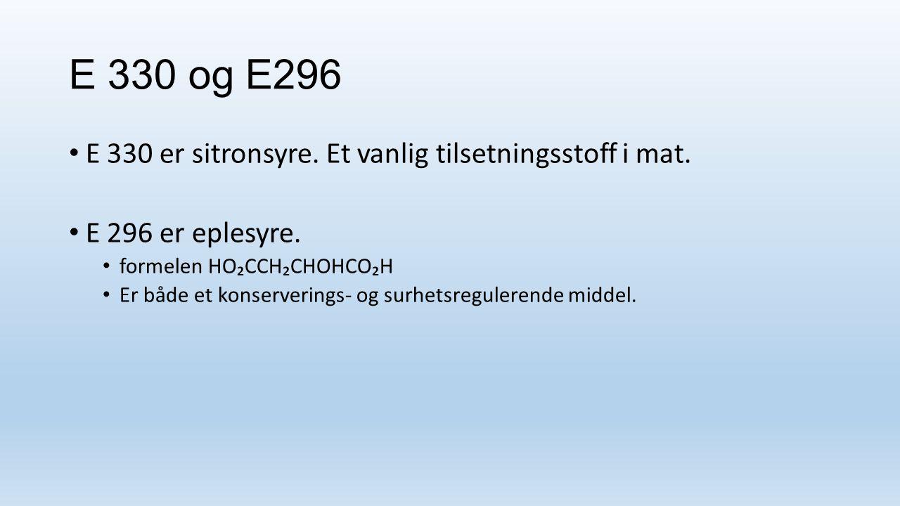 E 330 og E296 E 330 er sitronsyre. Et vanlig tilsetningsstoff i mat.