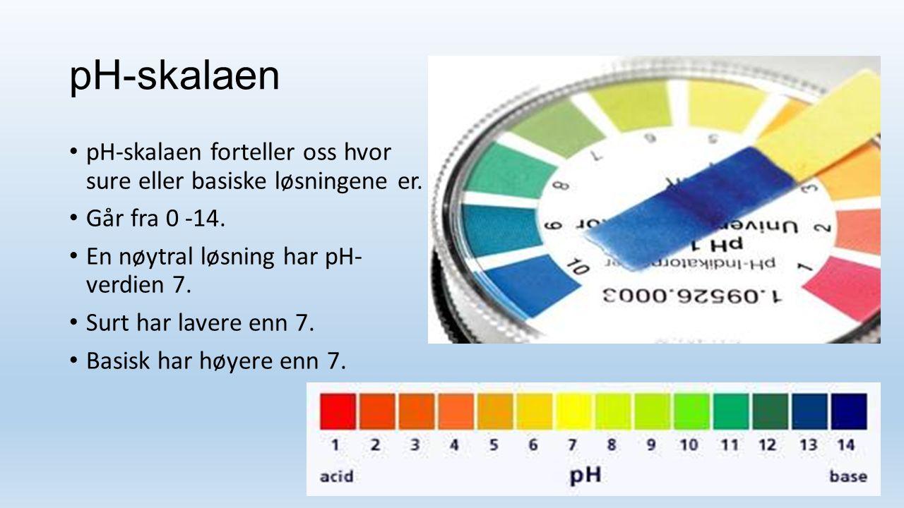 pH-skalaen pH-skalaen forteller oss hvor sure eller basiske løsningene er.