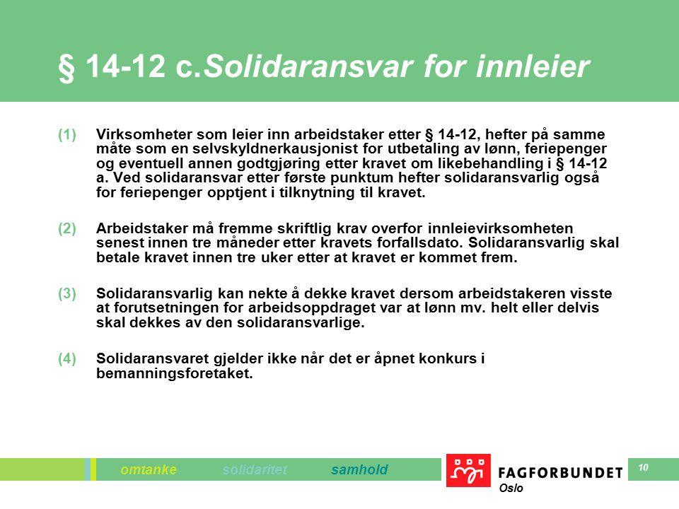 omtanke solidaritet samhold Oslo 10 § 14-12 c.Solidaransvar for innleier (1)Virksomheter som leier inn arbeidstaker etter § 14-12, hefter på samme måte som en selvskyldnerkausjonist for utbetaling av lønn, feriepenger og eventuell annen godtgjøring etter kravet om likebehandling i § 14-12 a.