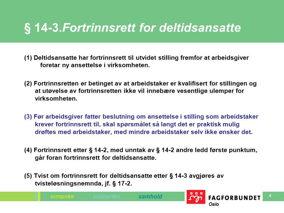 omtanke solidaritet samhold Oslo 4 § 14-3.Fortrinnsrett for deltidsansatte (1) Deltidsansatte har fortrinnsrett til utvidet stilling fremfor at arbeidsgiver foretar ny ansettelse i virksomheten.