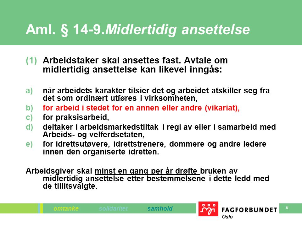 omtanke solidaritet samhold Oslo 6 Aml. § 14-9.Midlertidig ansettelse (1)Arbeidstaker skal ansettes fast. Avtale om midlertidig ansettelse kan likevel