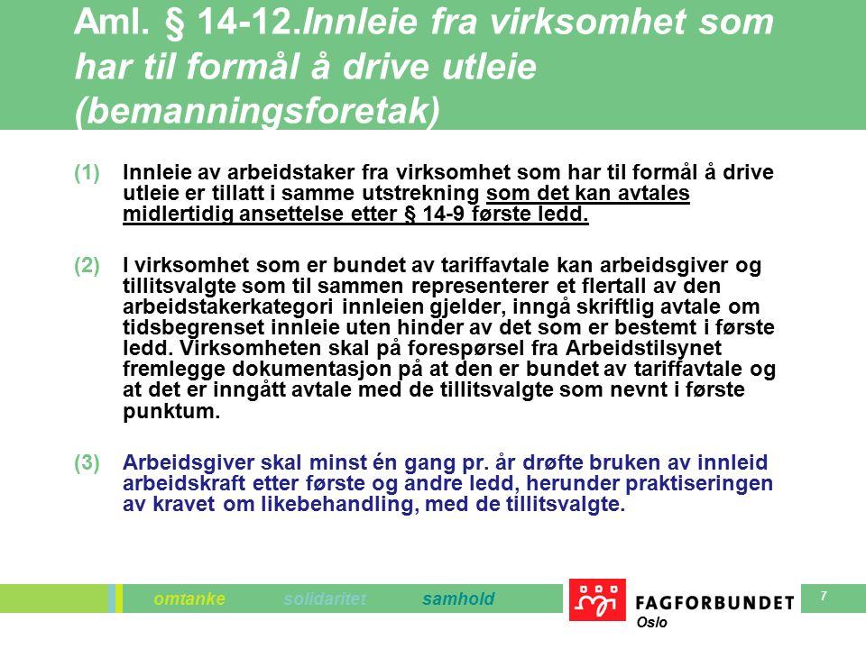 omtanke solidaritet samhold Oslo 8 § 14-12 a.Likebehandling av lønns- og arbeidsvilkår ved utleie fra bemanningsforetak (1)Bemanningsforetaket skal sørge for at utleid arbeidstaker minst sikres de vilkår som ville kommet til anvendelse dersom arbeidstaker hadde vært ansatt hos innleier for å utføre samme arbeid, når det gjelder: a)arbeidstidens lengde og plassering, b)overtidsarbeid, c)varighet og plassering av pauser og hvileperioder, d)nattarbeid, e)feriefritid, feriepenger, fridager og godtgjøring på slike dager, og f)lønn og utgiftsdekning.