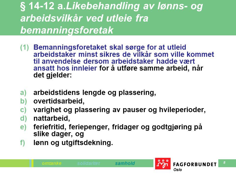 omtanke solidaritet samhold Oslo 8 § 14-12 a.Likebehandling av lønns- og arbeidsvilkår ved utleie fra bemanningsforetak (1)Bemanningsforetaket skal sø