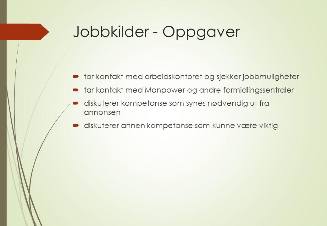Jobbkilder - Oppgaver  tar kontakt med arbeidskontoret og sjekker jobbmuligheter  tar kontakt med Manpower og andre formidlingssentraler  diskuterer kompetanse som synes nødvendig ut fra annonsen  diskuterer annen kompetanse som kunne være viktig