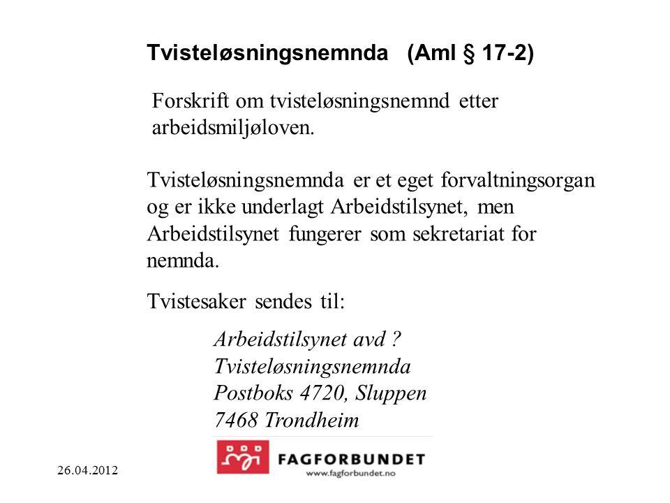 26.04.2012 Tvisteløsningsnemnda (Aml § 17-2) Tvisteløsningsnemnda er et eget forvaltningsorgan og er ikke underlagt Arbeidstilsynet, men Arbeidstilsynet fungerer som sekretariat for nemnda.