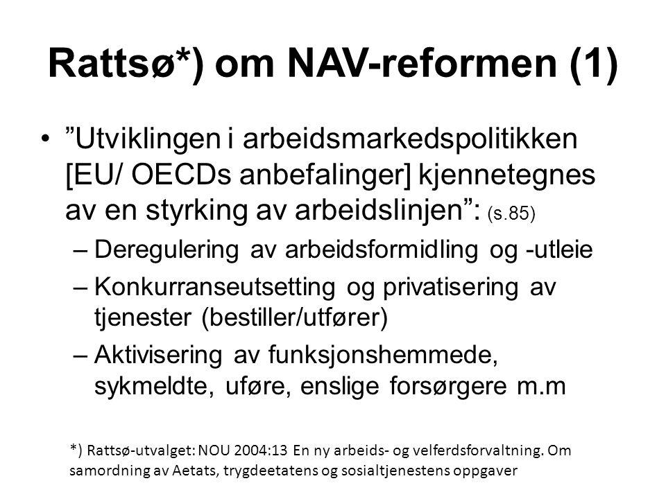 """Rattsø*) om NAV-reformen (1) """"Utviklingen i arbeidsmarkedspolitikken [EU/ OECDs anbefalinger] kjennetegnes av en styrking av arbeidslinjen"""": (s.85)"""