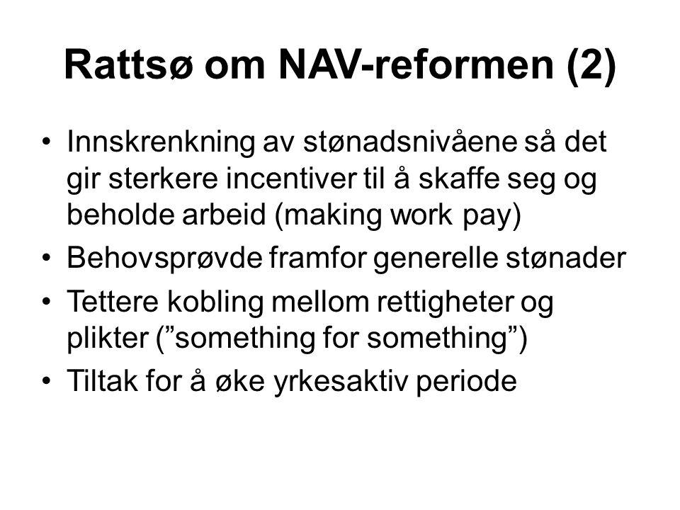 Rattsø om NAV-reformen (2) Innskrenkning av stønadsnivåene så det gir sterkere incentiver til å skaffe seg og beholde arbeid (making work pay) Behovs