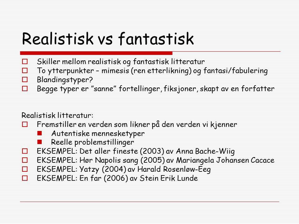 Realistisk vs fantastisk  Skiller mellom realistisk og fantastisk litteratur  To ytterpunkter – mimesis (ren etterlikning) og fantasi/fabulering  Blandingstyper.