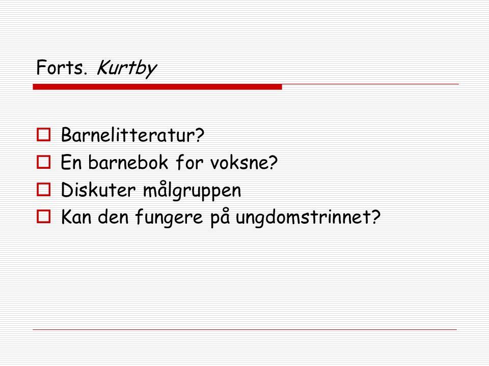 Forts. Kurtby  Barnelitteratur.  En barnebok for voksne.