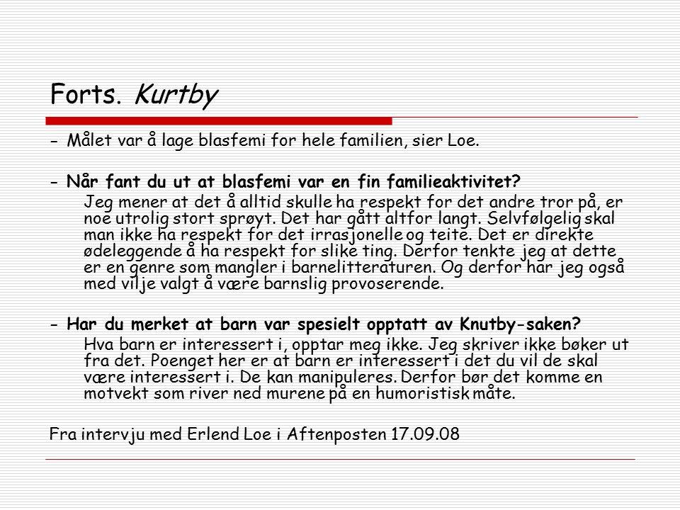 Forts. Kurtby - Målet var å lage blasfemi for hele familien, sier Loe. - Når fant du ut at blasfemi var en fin familieaktivitet? Jeg mener at det å al