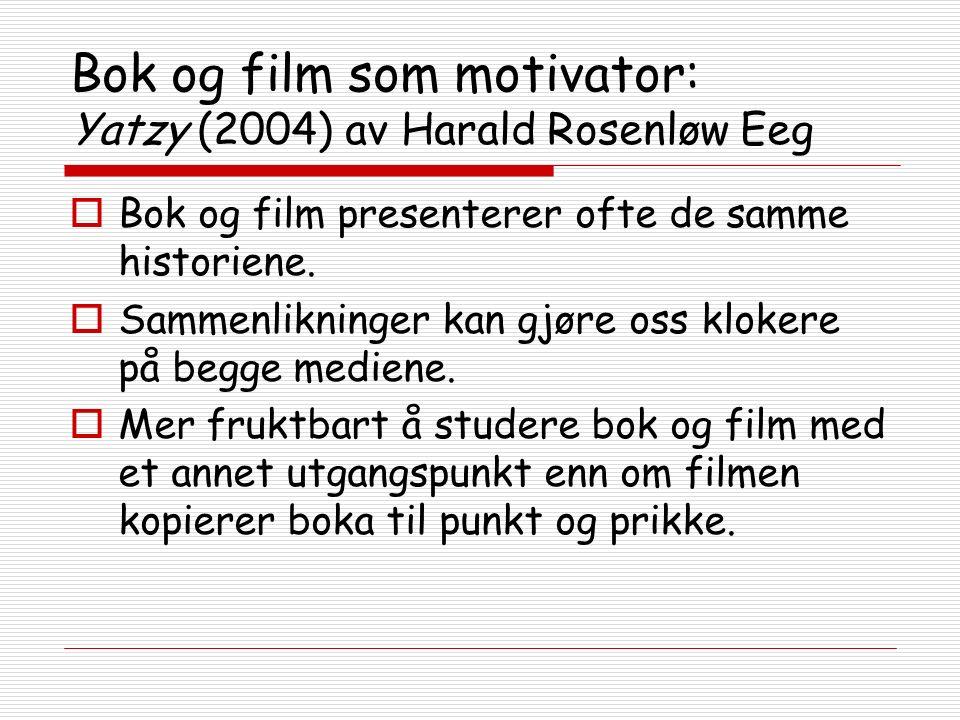 Bok og film som motivator: Yatzy (2004) av Harald Rosenløw Eeg  Bok og film presenterer ofte de samme historiene.  Sammenlikninger kan gjøre oss klo