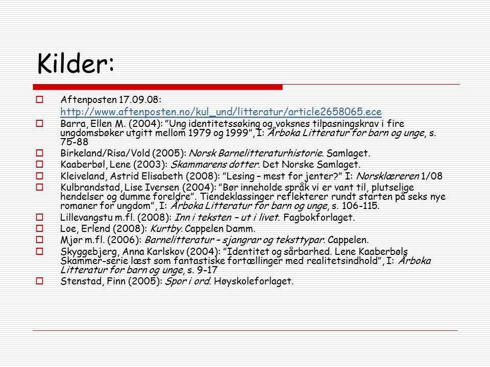 """Kilder:  Aftenposten 17.09.08: http://www.aftenposten.no/kul_und/litteratur/article2658065.ece  Barra, Ellen M. (2004): """"Ung identitetssøking og vok"""