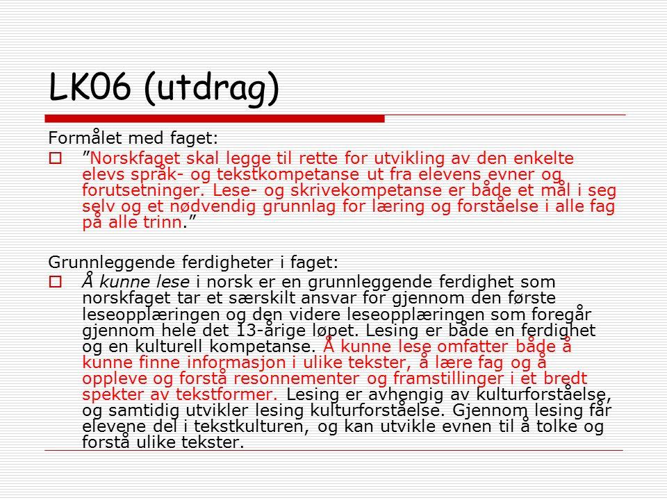 """LK06 (utdrag) Formålet med faget:  """"Norskfaget skal legge til rette for utvikling av den enkelte elevs språk- og tekstkompetanse ut fra elevens evner"""