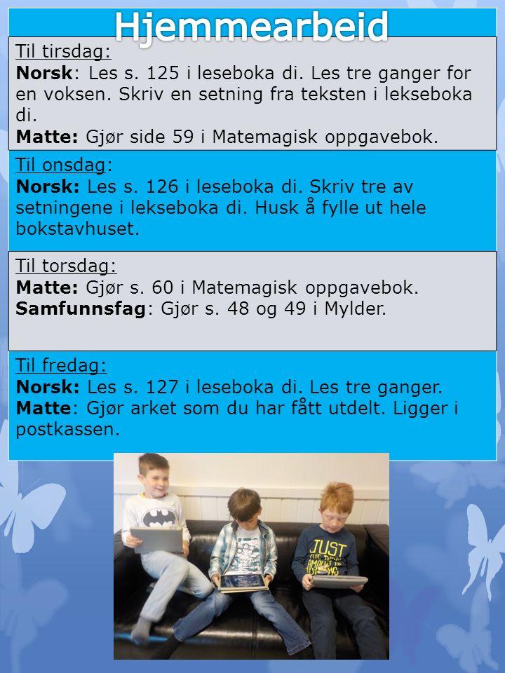 Til tirsdag: Norsk: Les s. 125 i leseboka di. Les tre ganger for en voksen.