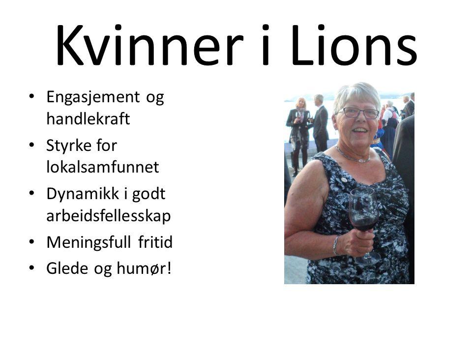 Kvinner i Lions Engasjement og handlekraft Styrke for lokalsamfunnet Dynamikk i godt arbeidsfellesskap Meningsfull fritid Glede og humør!