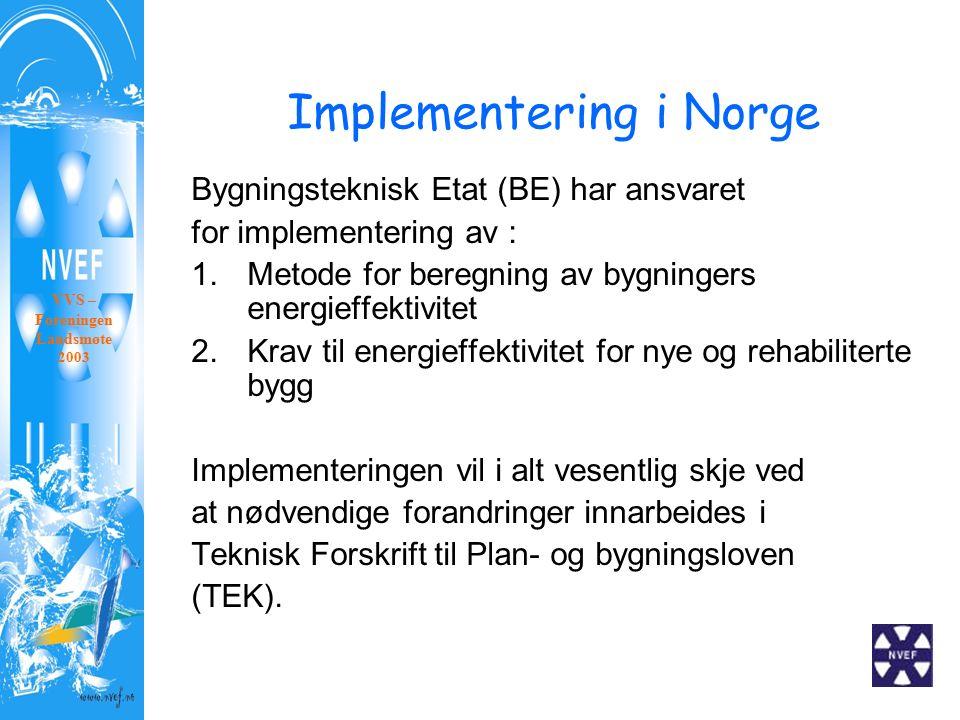 Implementering i Norge Bygningsteknisk Etat (BE) har ansvaret for implementering av : 1.Metode for beregning av bygningers energieffektivitet 2.Krav til energieffektivitet for nye og rehabiliterte bygg Implementeringen vil i alt vesentlig skje ved at nødvendige forandringer innarbeides i Teknisk Forskrift til Plan- og bygningsloven (TEK).
