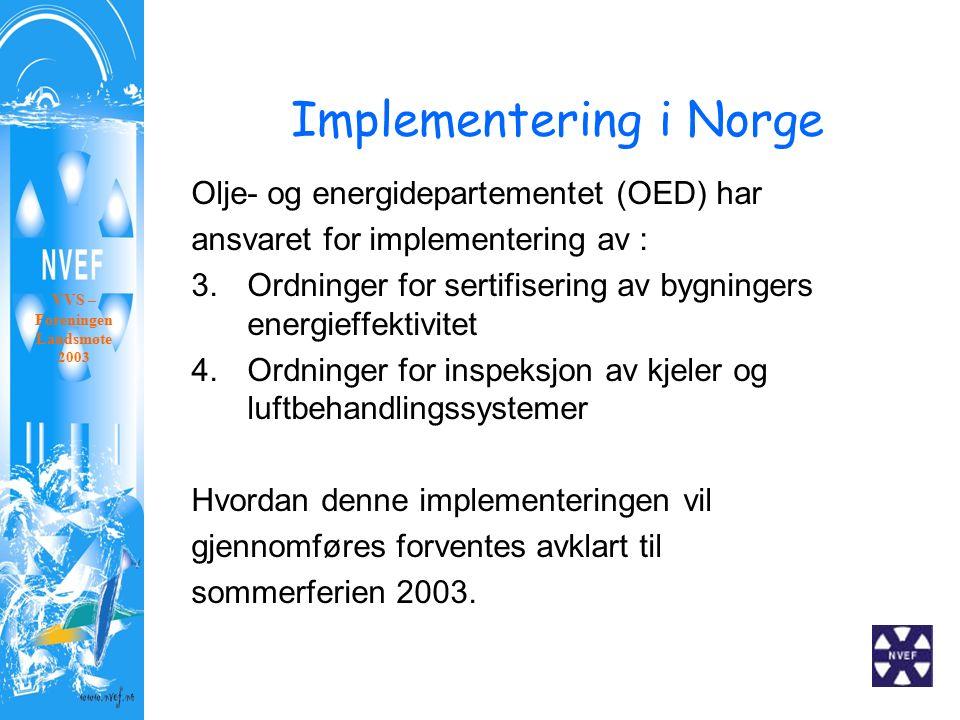 Implementering i Norge Olje- og energidepartementet (OED) har ansvaret for implementering av : 3.Ordninger for sertifisering av bygningers energieffektivitet 4.Ordninger for inspeksjon av kjeler og luftbehandlingssystemer Hvordan denne implementeringen vil gjennomføres forventes avklart til sommerferien 2003.