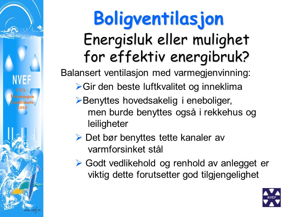 Boligventilasjon VVS – Foreningen Landsmøte 2003 Energisluk eller mulighet for effektiv energibruk? Balansert ventilasjon med varmegjenvinning:  Gir