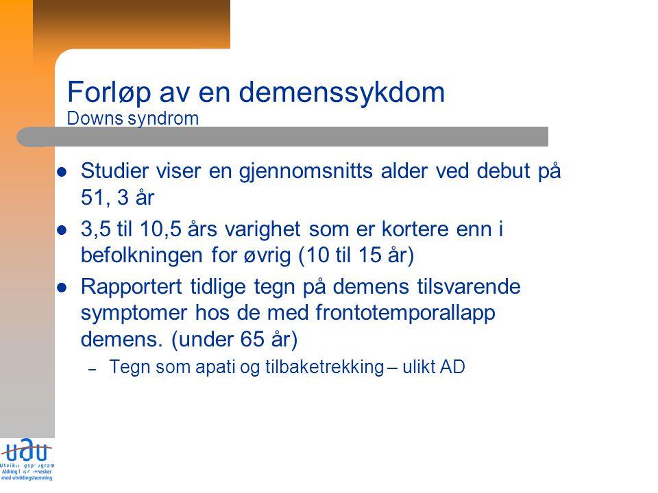 12 Forløp av en demenssykdom Downs syndrom Studier viser en gjennomsnitts alder ved debut på 51, 3 år 3,5 til 10,5 års varighet som er kortere enn i b