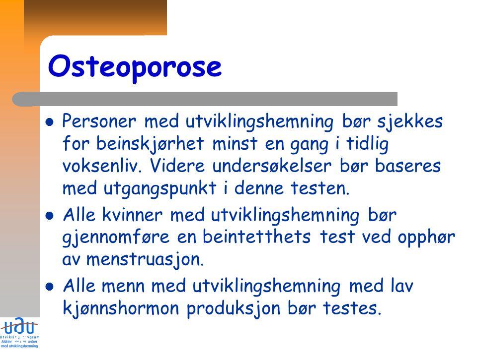 26 Osteoporose Personer med utviklingshemning bør sjekkes for beinskjørhet minst en gang i tidlig voksenliv. Videre undersøkelser bør baseres med utga