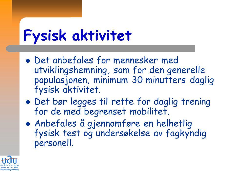 29 Fysisk aktivitet Det anbefales for mennesker med utviklingshemning, som for den generelle populasjonen, minimum 30 minutters daglig fysisk aktivite
