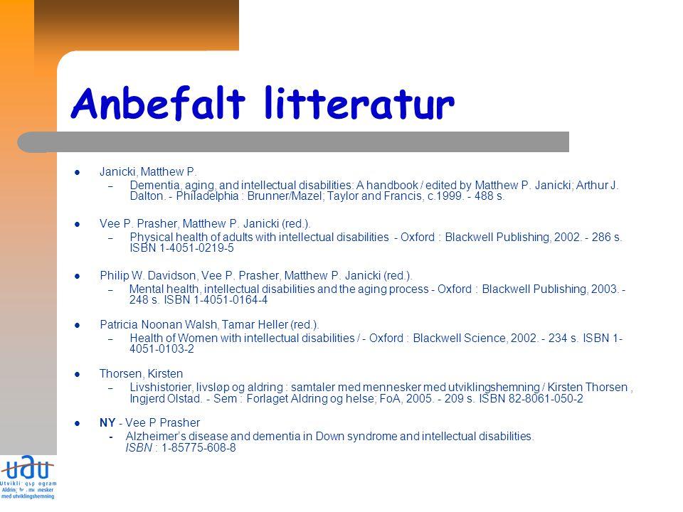 31 Anbefalt litteratur Janicki, Matthew P. – Dementia, aging, and intellectual disabilities: A handbook / edited by Matthew P. Janicki; Arthur J. Dalt