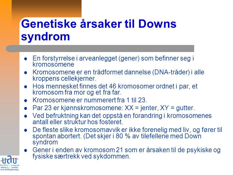 4 Genetiske årsaker til Downs syndrom En forstyrrelse i arveanlegget (gener) som befinner seg i kromosomene Kromosomene er en trådformet dannelse (DNA-tråder) i alle kroppens cellekjerner.