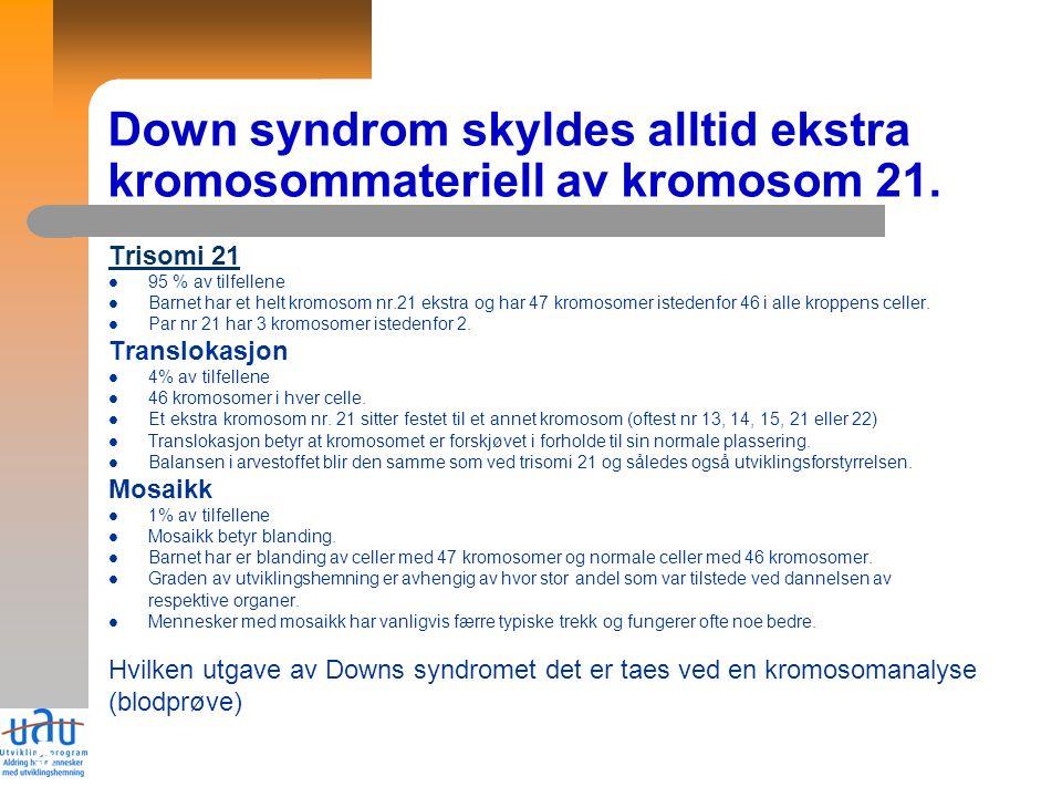 5 Down syndrom skyldes alltid ekstra kromosommateriell av kromosom 21.