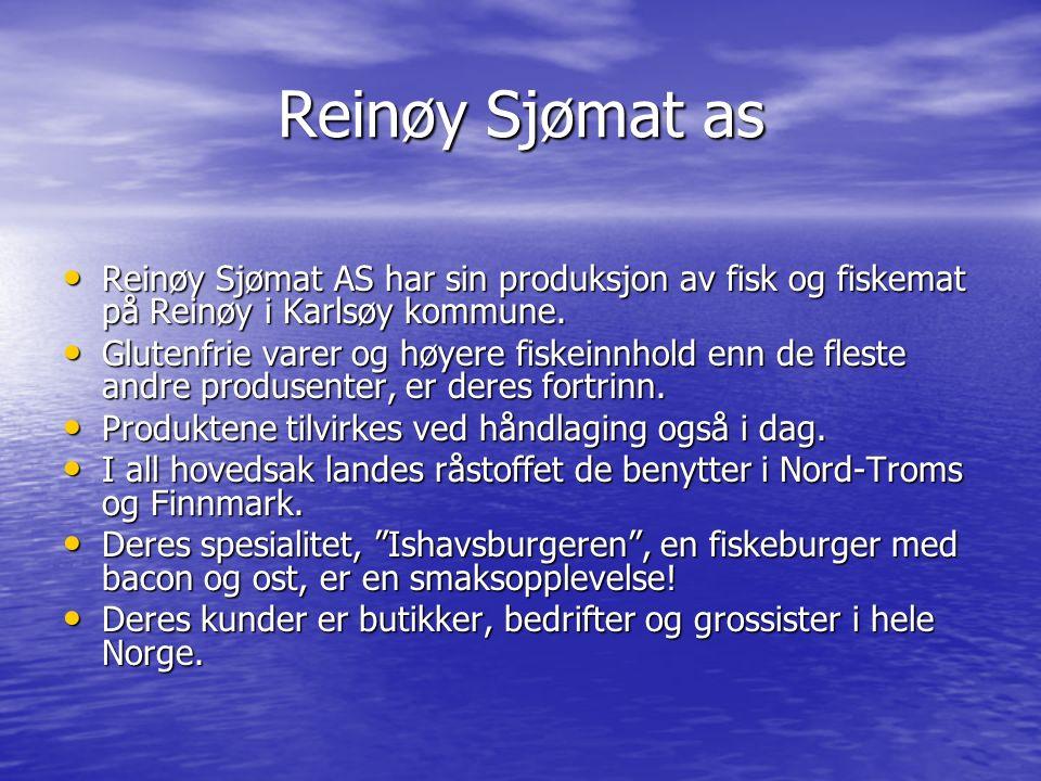 Reinøy Sjømat as Reinøy Sjømat AS har sin produksjon av fisk og fiskemat på Reinøy i Karlsøy kommune.