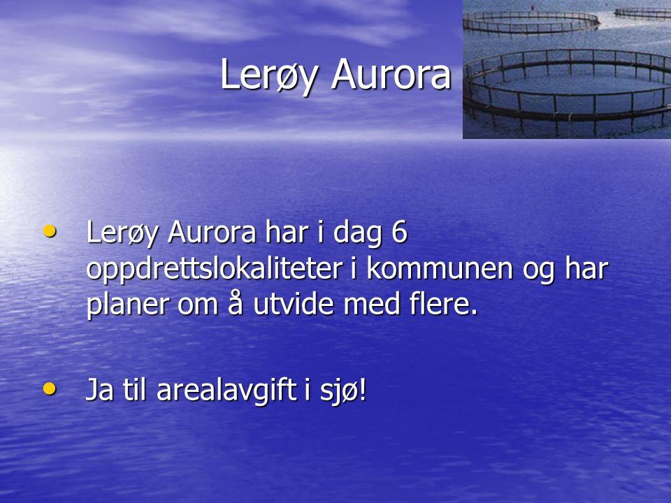 Lerøy Aurora Lerøy Aurora har i dag 6 oppdrettslokaliteter i kommunen og har planer om å utvide med flere. Lerøy Aurora har i dag 6 oppdrettslokalitet