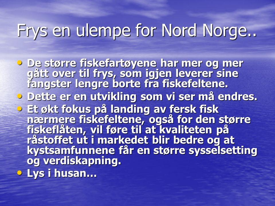 Frys en ulempe for Nord Norge.. De større fiskefartøyene har mer og mer gått over til frys, som igjen leverer sine fangster lengre borte fra fiskefelt