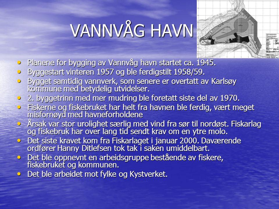 VANNVÅG HAVN VANNVÅG HAVN Planene for bygging av Vannvåg havn startet ca. 1945. Planene for bygging av Vannvåg havn startet ca. 1945. Byggestart vinte