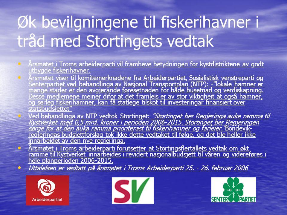 Øk bevilgningene til fiskerihavner i tråd med Stortingets vedtak Årsmøtet i Troms arbeiderparti vil framheve betydningen for kystdistriktene av godt utbygde fiskerihavner.
