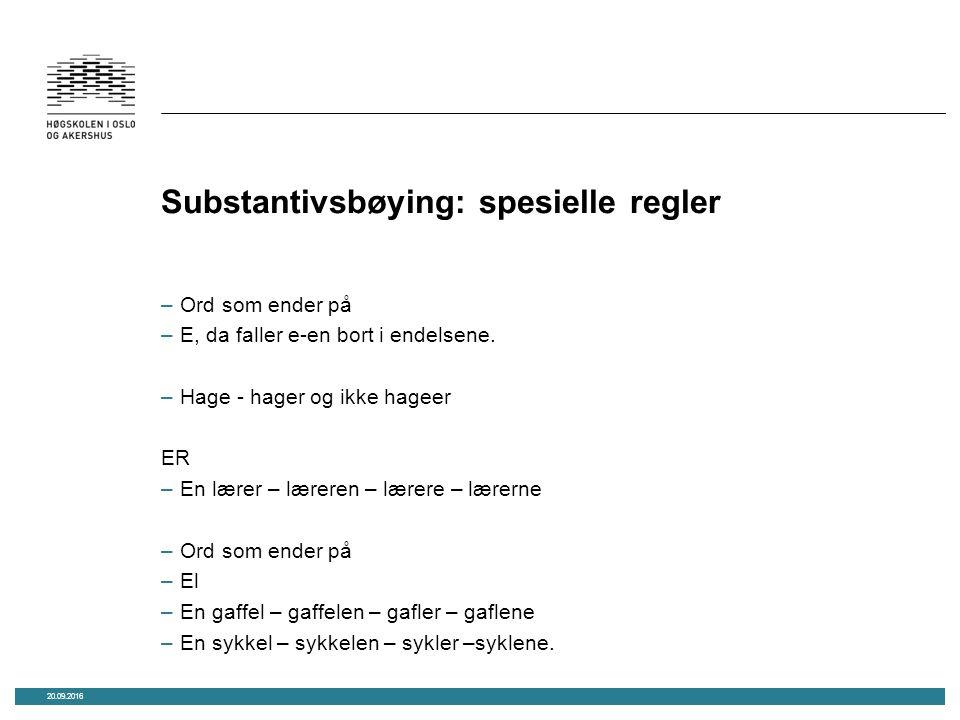 Substantivsbøying: spesielle regler –Ord som ender på –E, da faller e-en bort i endelsene.