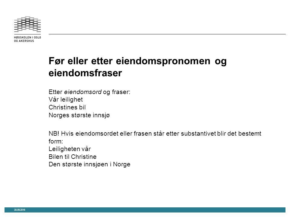 Før eller etter eiendomspronomen og eiendomsfraser Etter eiendomsord og fraser: Vår leilighet Christines bil Norges største innsjø NB.