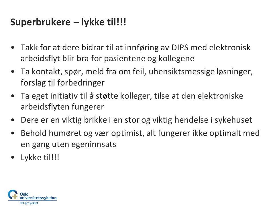 Superbrukere – lykke til!!! Takk for at dere bidrar til at innføring av DIPS med elektronisk arbeidsflyt blir bra for pasientene og kollegene Ta konta