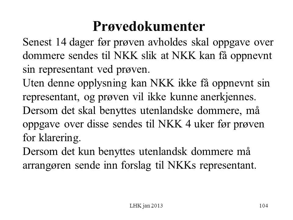 LHK jan 2013 Prøvedokumenter Senest 14 dager før prøven avholdes skal oppgave over dommere sendes til NKK slik at NKK kan få oppnevnt sin representant ved prøven.
