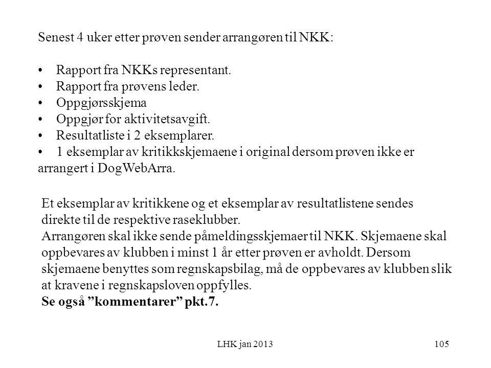 LHK jan 2013 Senest 4 uker etter prøven sender arrangøren til NKK: Rapport fra NKKs representant.